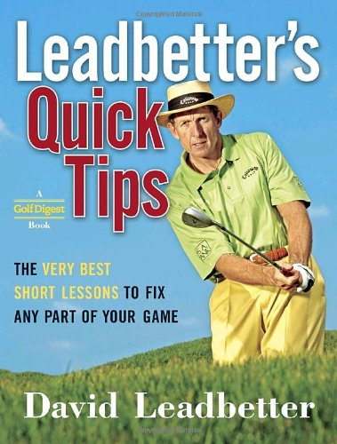 Leadbetter's Quick Tips: The Very Best Short Lessons to Fix Any Part of Your Game 9780385511933