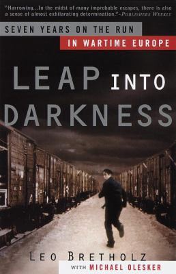 Leap Into Darkness: Seven Years on the Run in Wartime Europe 9780385497053