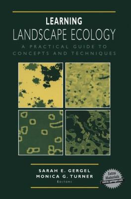 Learning Landscape Ecology: A Practical Guide to Concepts and Techniques 9780387952543