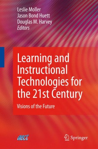 Learning and Instructional Technologies for the 21st Century: Visions of the Future 9780387096667
