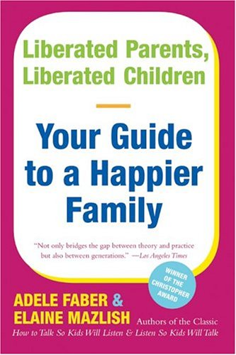 Liberated Parents, Liberated Children: Your Guide to a Happier Family 9780380711345
