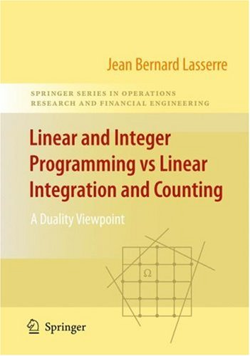 Linear and Integer Programming Vs Linear Integration and Counting: A Duality Viewpoint 9780387094137