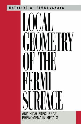Local Geometry of the Fermi Surface: And High-Frequency Phenomena in Metals 9780387987637