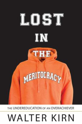 Lost in the Meritocracy: The Undereducation of an Overachiever 9780385521284