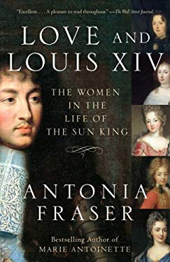 Love and Louis XIV: The Women in the Life of the Sun King 9780385660631