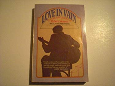 Love in Vain: The Life and Legend of Robert Johnson