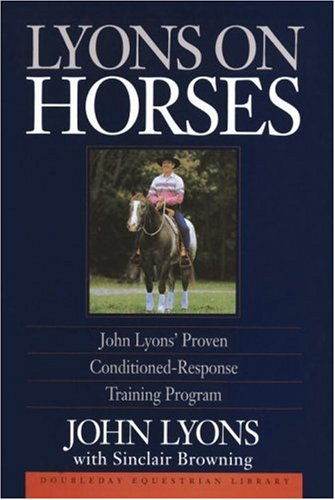 Lyons on Horses: John Lyons' Proven Conditioned-Response Training Program 9780385413985