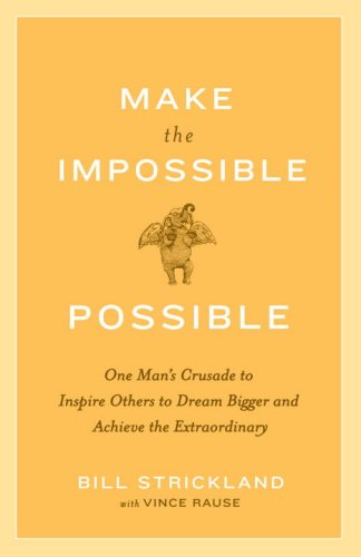 Make the Impossible Possible: One Man's Crusade to Inspire Others to Dream Bigger and Achieve the Extraordinary 9780385520553