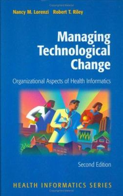 Managing Technological Change: Organizational Aspects of Health Informatics 9780387985480