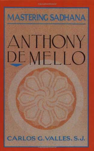Mastering Sadhana: On Retreat with Anthony de Mello 9780385245814