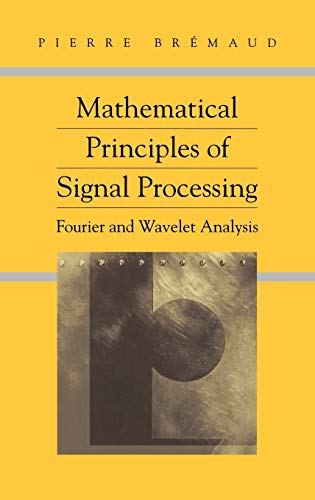 Mathematical Principles of Signal Processing: Fourier and Wavelet Analysis 9780387953380