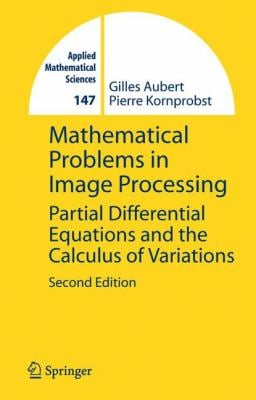 Mathematical Problems in Image Processing: Partial Differential Equations and the Calculus of Variations 9780387322001