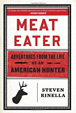 Meat Eater: Adventures from the Life of an American Hunter 9780385529815