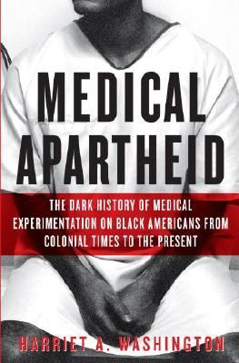 Medical Apartheid: The Dark History of Medical Experimentation on Black Americans from Colonial Times to the Present 9780385509930
