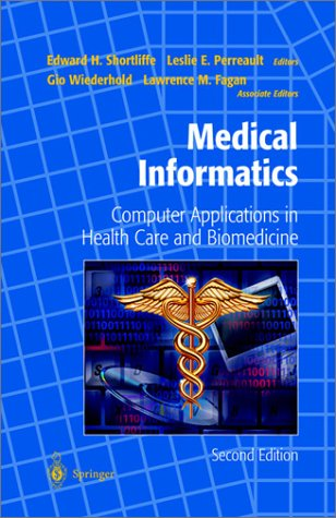 Medical Informatics: Computer Applications in Health Care and Biomedicine 9780387984728