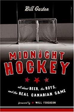 Midnight Hockey: All about Beer, the Boys, and the Real Canadian Game 9780385661904