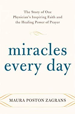 Miracles Every Day: The Story of One Physician's Inspiring Faith and the Healing Power of Prayer 9780385531818