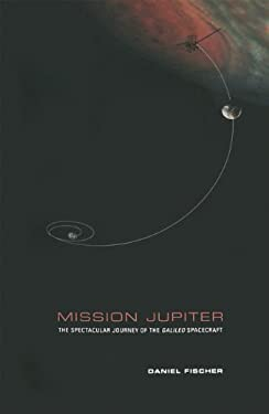 Mission Jupiter: The Spectacular Journey of the Galileo Spacecraft 9780387987644