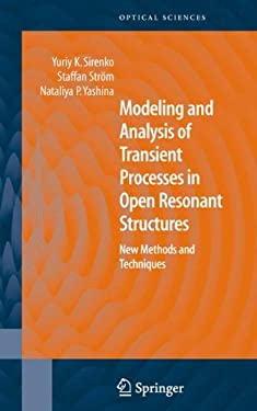 Modeling and Analysis of Transient Processes in Open Resonant Structures: New Methods and Techniques 9780387308784