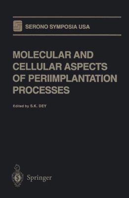 Molecular and Cellular Aspects of Periimplantation Processes 9780387945699