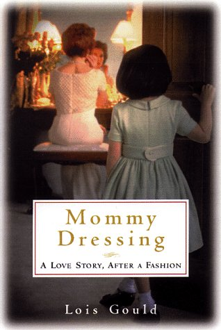 Mommy Dressing: A Love Story, After a Fashion 9780385490535