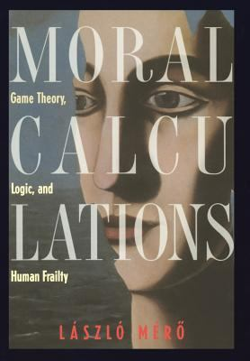 Moral Calculations: Game Theory, Logic, and Human Frailty 9780387984193
