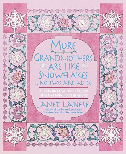More Grandmothers Are Like Snowflakes...No Two Are Alike: A Treasury of Wit, Wisdom, and Heartwarming Observations 9780385336215