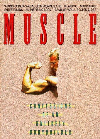 Muscle: Confessions of an Unlikely Bodybuilder 9780380717637