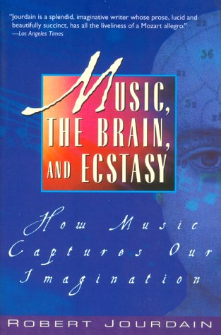 Music, the Brain, and Ecstasy: How Music Captures Our Imagination 9780380782093