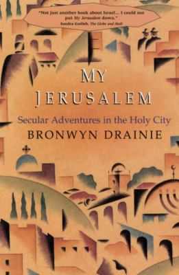 My Jerusalem: Secular Adventures in the Holy City 9780385255202
