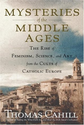 Mysteries of the Middle Ages: The Rise of Feminism, Science, and Art from the Cults of Catholic Europe 9780385495554