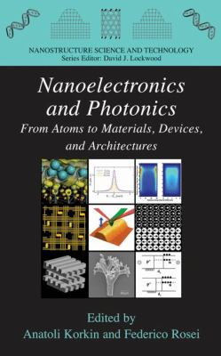 Nanoelectronics and Photonics: From Atoms to Materials, Devices, and Architectures 9780387764986