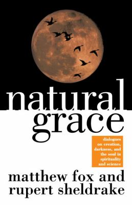 Natural Grace: Dialogues on Creation, Darkness, and the Soul in Spirituality and Science 9780385483599