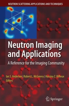 Neutron Imaging and Applications: A Reference for the Imaging Community 9780387786926