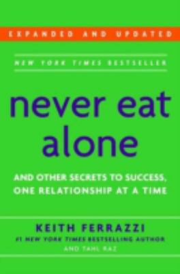Never Eat Alone: And Other Secrets to Success, One Relationship at a Time 9780385512053