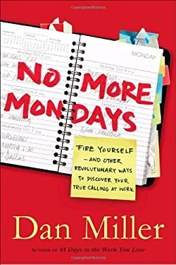 No More Mondays: Fire Yourself: And Other Revolutionary Ways to Discover Your True Calling at Work 9780385522526
