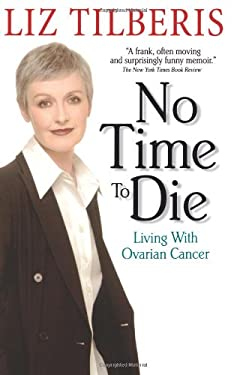 No Time to Die:: Living with Ovarian Cancer 9780380732265