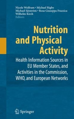 Nutrition and Physical Activity: Health Information Sources in EU Member States, and Activities in the Commission, WHO, and European Networks 9780387748405