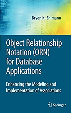 Object Relationship Notation (ORN) for Database Applications: Enhancing the Modeling and Implementation of Associations 9780387095530