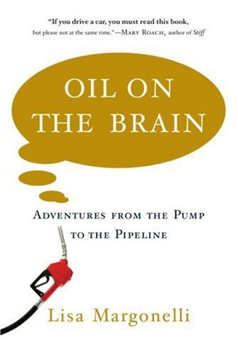 Oil on the Brain: Adventures from the Pump to the Pipeline 9780385511452