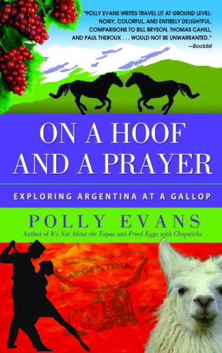 On a Hoof and a Prayer: Exploring Argentina at a Gallop 9780385341103
