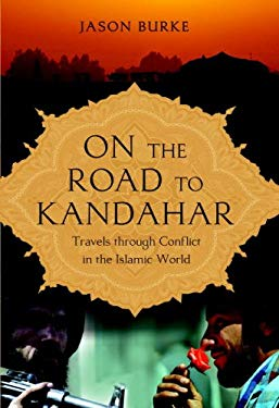 On the Road to Kandahar: Travels Through Conflict in the Islamic World 9780385662376