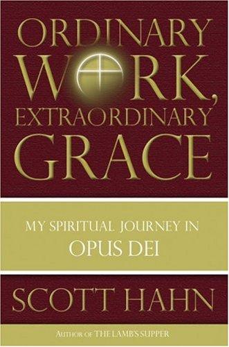 Ordinary Work, Extraordinary Grace: My Spiritual Journey in Opus Dei 9780385519243