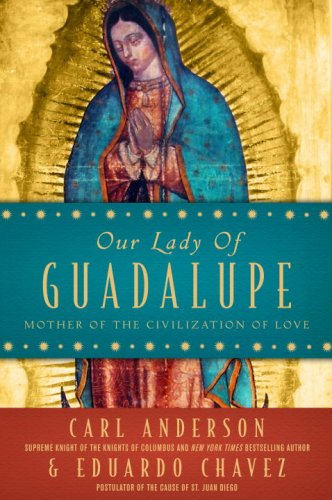 Our Lady of Guadalupe: Mother of the Civilization of Love 9780385527729