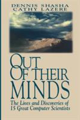 Out of Their Minds: The Lives and Discoveries of 15 Great Computer Scientists 9780387982694