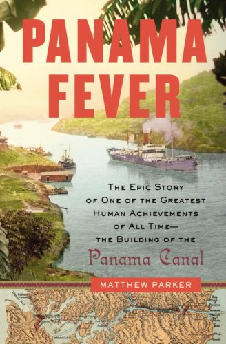 Panama Fever: The Epic Story of One of the Greatest Human Achievements of All Time-- The Building of the Panama Canal 9780385515344