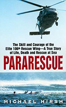 Pararescue: The Skill and Courage of the Elite 106th Rescue Wing--The True Story of an Incredible Rescue at Sea and the Heroes Who 9780380810703