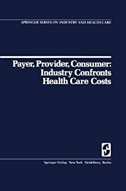 Payer, Provider, Consumer: Industry Confornts Health Care Costs 9780387902951