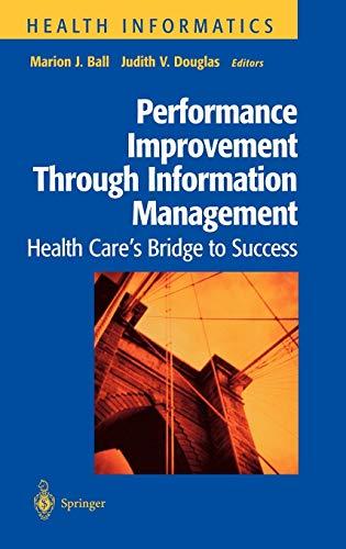 Performance Improvement Through Information Management: Health Care's Bridge to Success 9780387984520