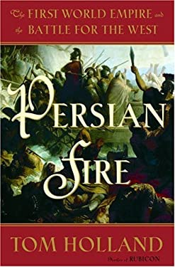 Persian Fire: The First World Empire and the Battle for the West 9780385513111